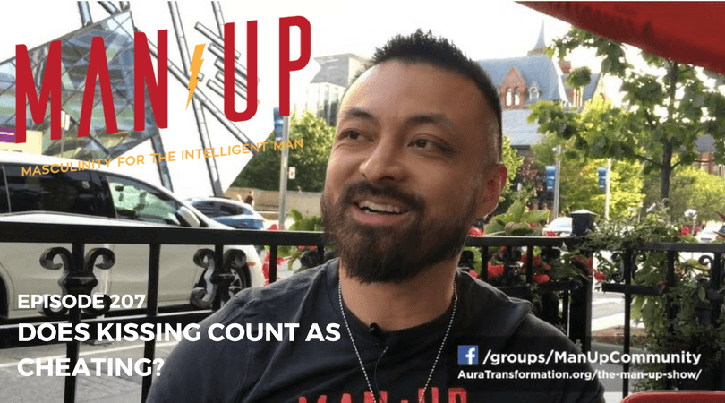 """The Man Up Show"" Ep.207 – Does Kissing Count As Cheating?"