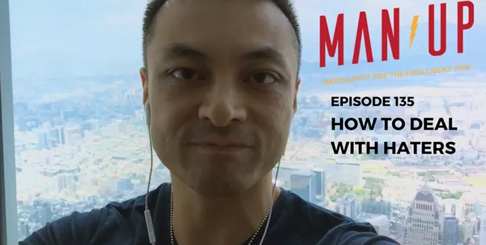 """""""The Man Up Show"""" Ep.135 – How To Deal With Haters"""