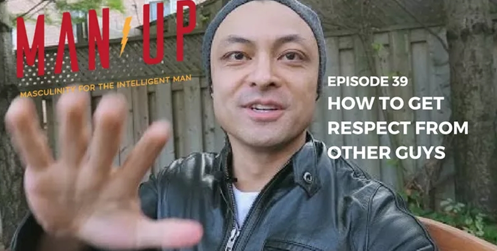 """The Man Up Show"" Ep.39 – How To Get Respect From Other Guys"