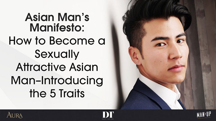 Asian Man's Manifesto: How to Become a Sexually Attractive Asian Man–Introducing the 5 Traits
