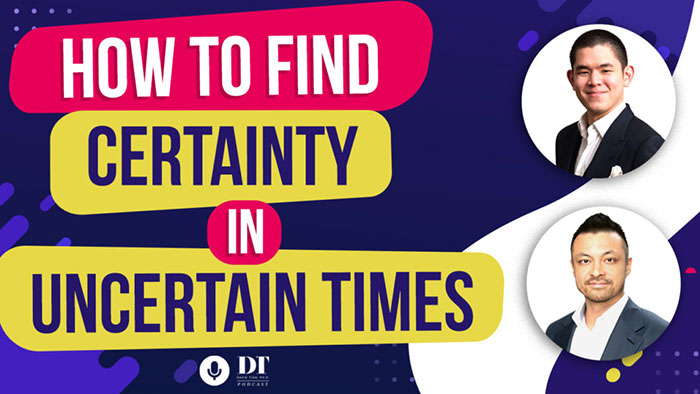 How to Find Certainty in Uncertain Times w/ Henry Chong | DTPHD Podcast Ep. 30