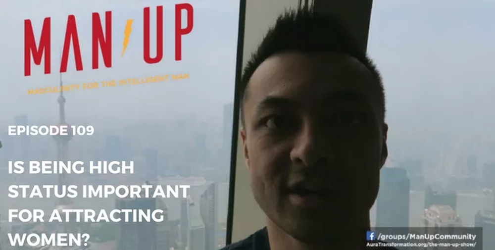 """""""The Man Up Show"""" Ep.109 – Is High Status Important For Attracting Women?"""