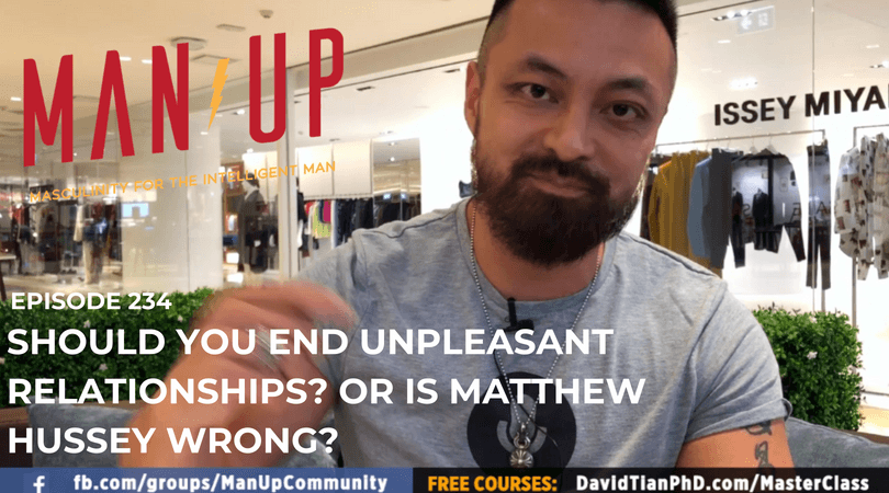 """The Man Up Show"" Ep.234 – Should You End Unpleasant Relationships? Or Is Matthew Hussey Wrong?"
