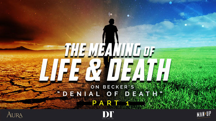 """The Meaning of Life & Death: On Becker's """"Denial of Death"""" 1"""