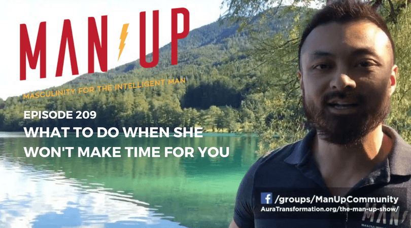 """The Man Up Show"" Ep.209 – What To Do When She Won't Make Time For You"