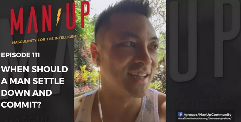 """""""The Man Up Show"""" Ep.111 – When Should A Man Settle Down And Commit"""