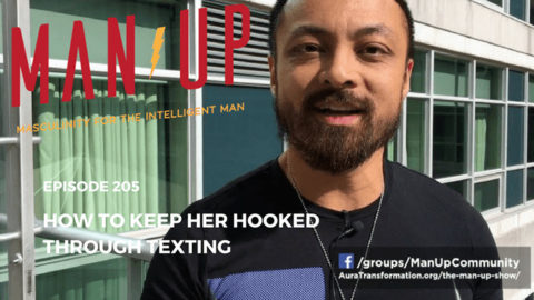 """""""The Man Up Show"""" Ep.205 – Why It's A Mistake To Focus On Texting Her"""