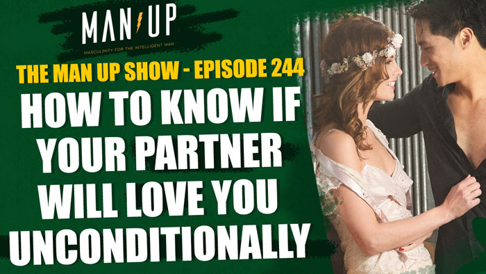 """The Man Up Show"" Ep.244 – How to Know If Your Partner Will Love You Unconditionally (with George Kats)"