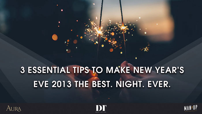 3 Essential Tips to make New Year's Eve 2013 the Best. Night. Ever.
