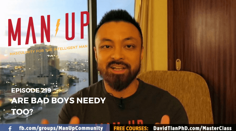 """The Man Up Show"" Ep.219 – Are Bad Boys Needy Too?"