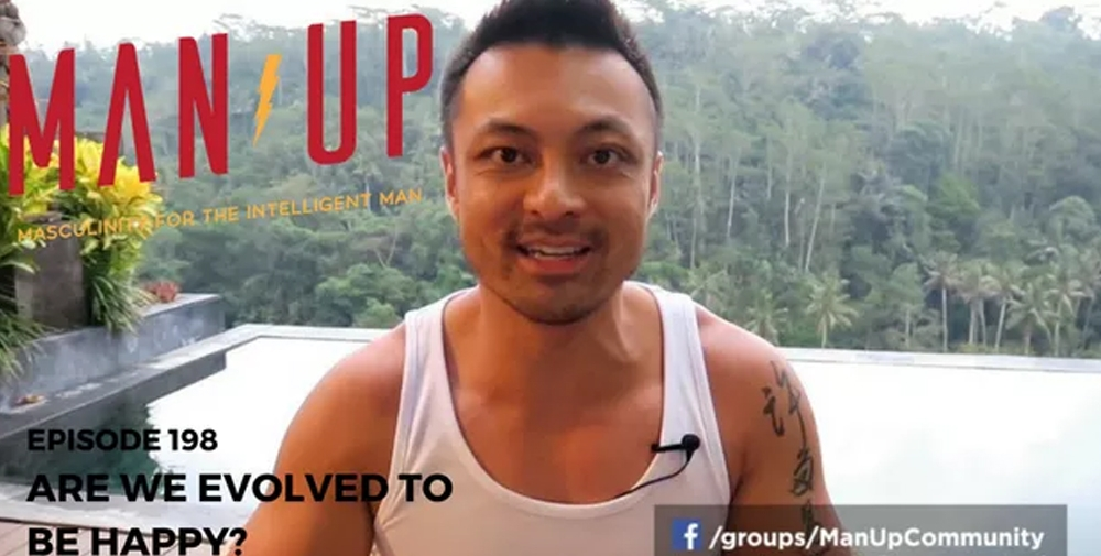 """The Man Up Show"" Ep.198 – Are We Evolved To Be Happy?"