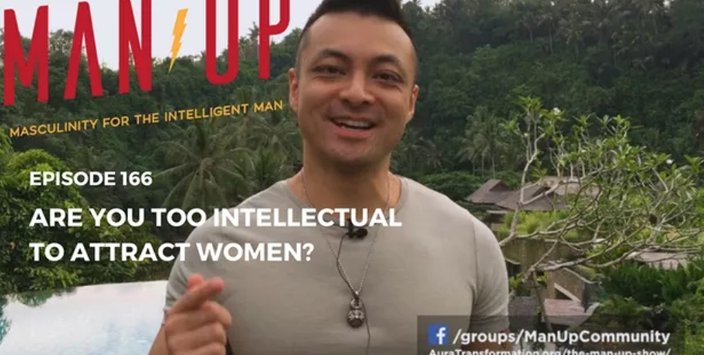 """The Man Up Show"" Ep.166 – Are You Too Intellectual To Attract Women?"
