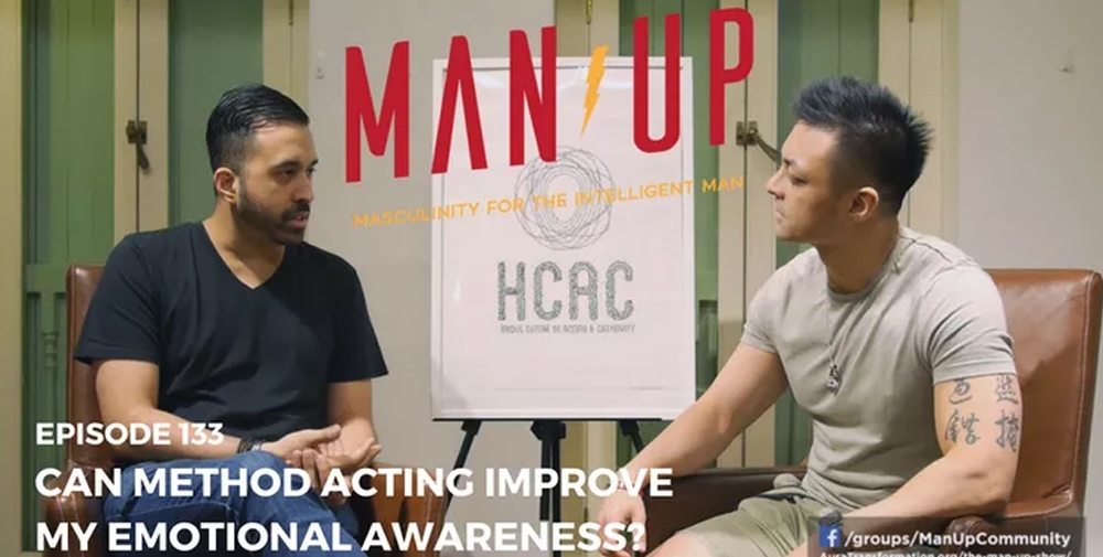 """The Man Up Show"" Ep.133 – Can Method Acting Improve My Emotional Awareness? – with Kamil Haque"