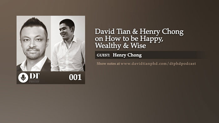 David Tian & Henry Chong On How To Be Happy, Wealthy, & Wise | DTPHD Podcast 1
