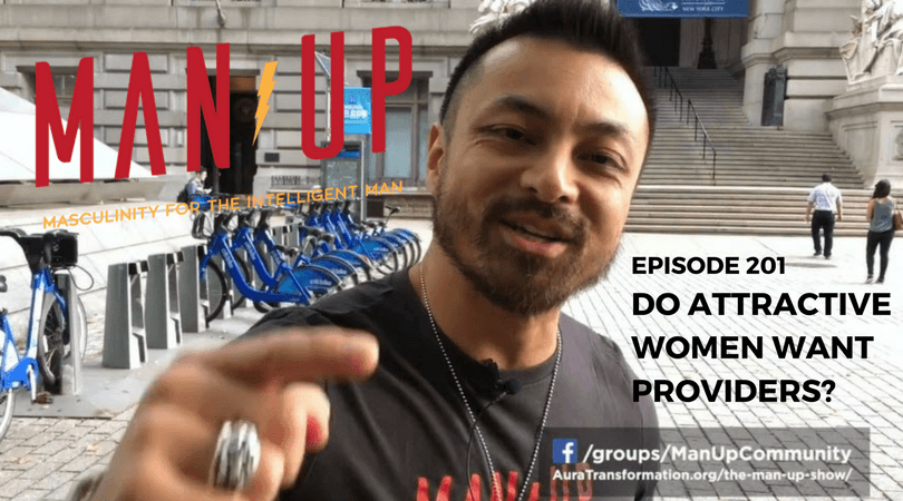 """The Man Up Show"" Ep.201 – Do Attractive Women Want Providers?"