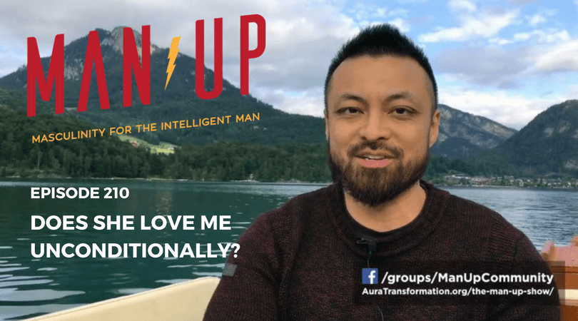 """The Man Up Show"" Ep.210 – Does She Love Me Unconditionally?"