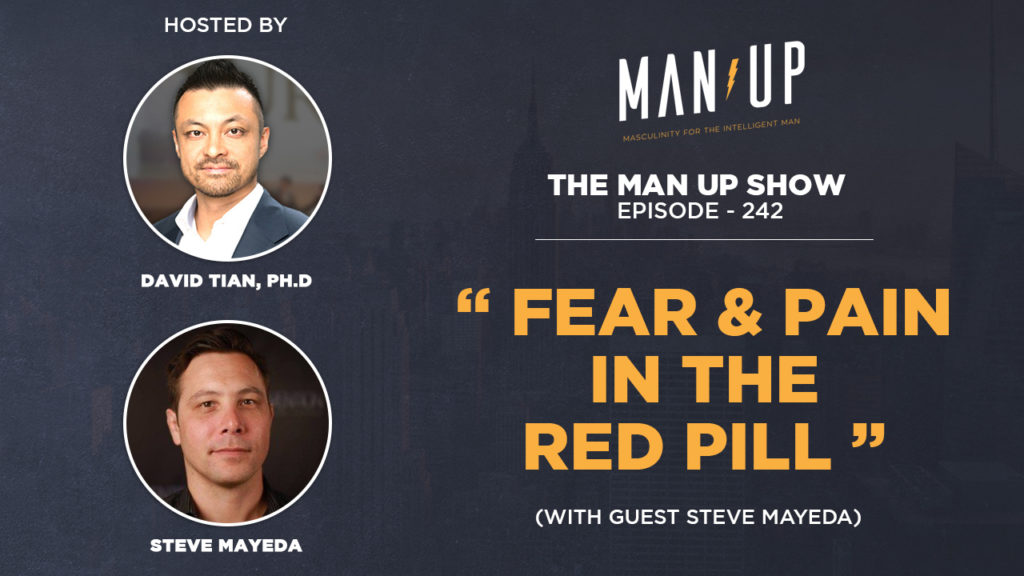 """The Man Up Show"" Ep.242 – Fear & Pain in the Red Pill (with guest Steve Mayeda)"