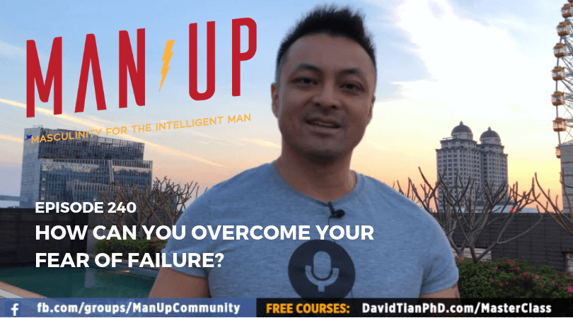 """The Man Up Show"" Ep.240 – How Can You Overcome Your Fear Of Failure?"