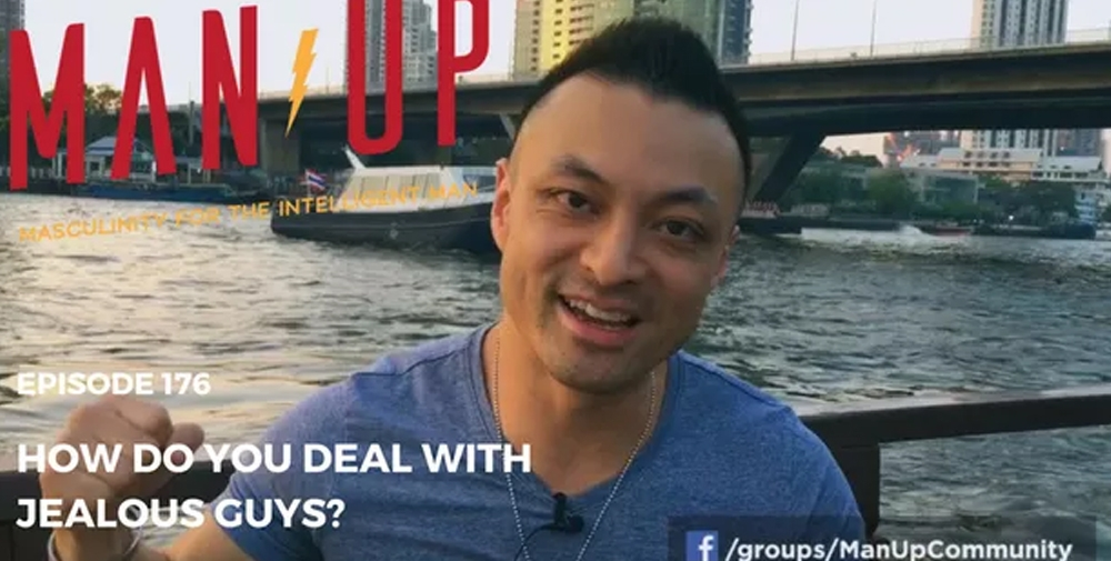 """""""The Man Up Show"""" Ep.176 – How Do You Deal With Jealous Guys?"""