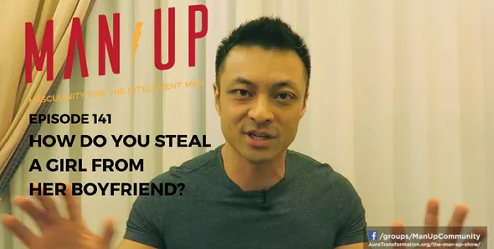 """The Man Up Show"" Ep.141 – How Do You Steal A Girl From Her Boyfriend?"
