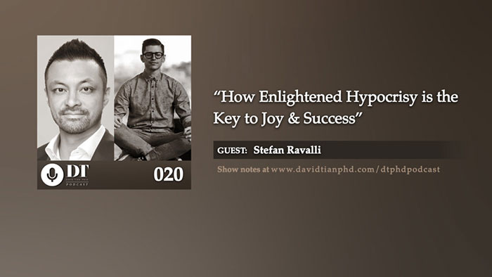 How Enlightened Hypocrisy is the Key to Joy & Success (w/Stefan Ravalli) | DTPHD Podcast 20