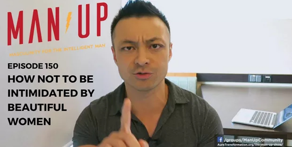 """The Man Up Show"" Ep.150 – How Not To Be Intimidated By Beautiful Women"