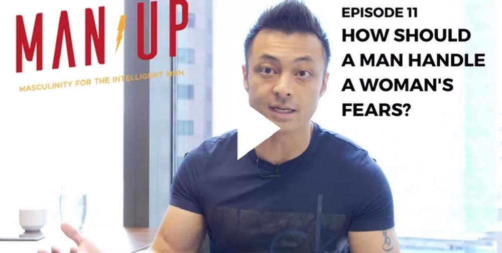 """""""The Man Up Show"""" Ep.11 – How Should a Man Handle a Woman's Fears?"""