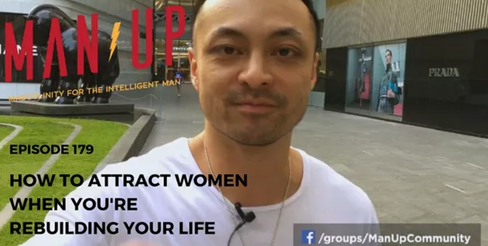 """""""The Man Up Show"""" Ep.179 – How To Attract Women When You're Rebuilding Your Life"""
