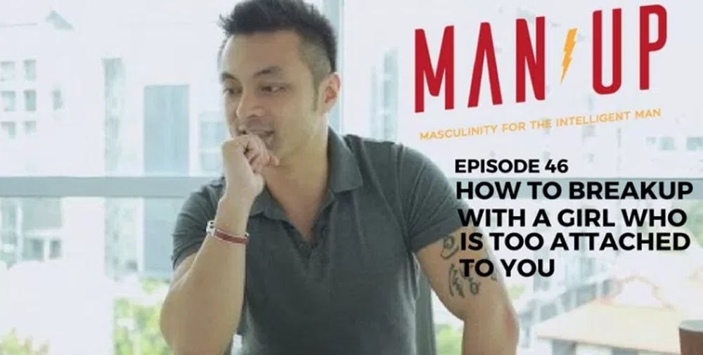 """The Man Up Show"" Ep.46 – How To Breakup With A Girl Who Is Too Attached To You"