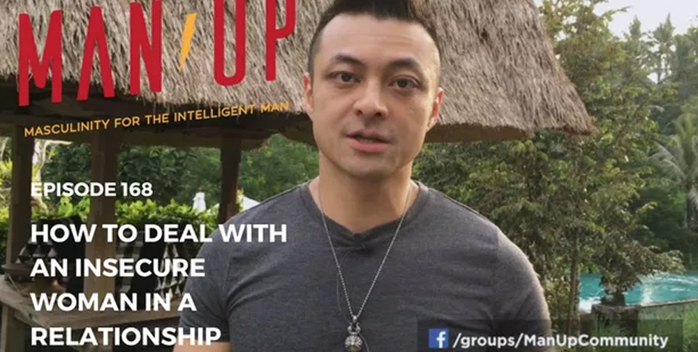 """The Man Up Show"" Ep.168 – How To Deal With An Insecure Woman In A Relationship"