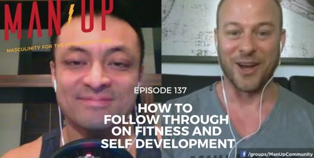 """The Man Up Show"" Ep.137 – How To Follow Through On Fitness And Self Development – with Ted Ryce"
