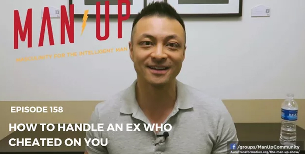 """""""The Man Up Show"""" Ep.158 – How To Handle An Ex Who Cheated On You"""