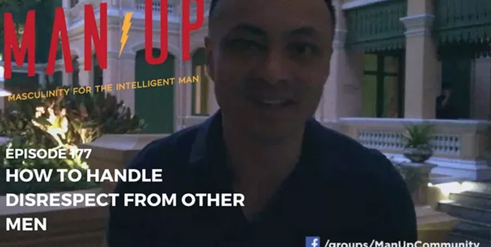 """""""The Man Up Show"""" Ep.177 – How To Handle Disrespect From Other Men"""