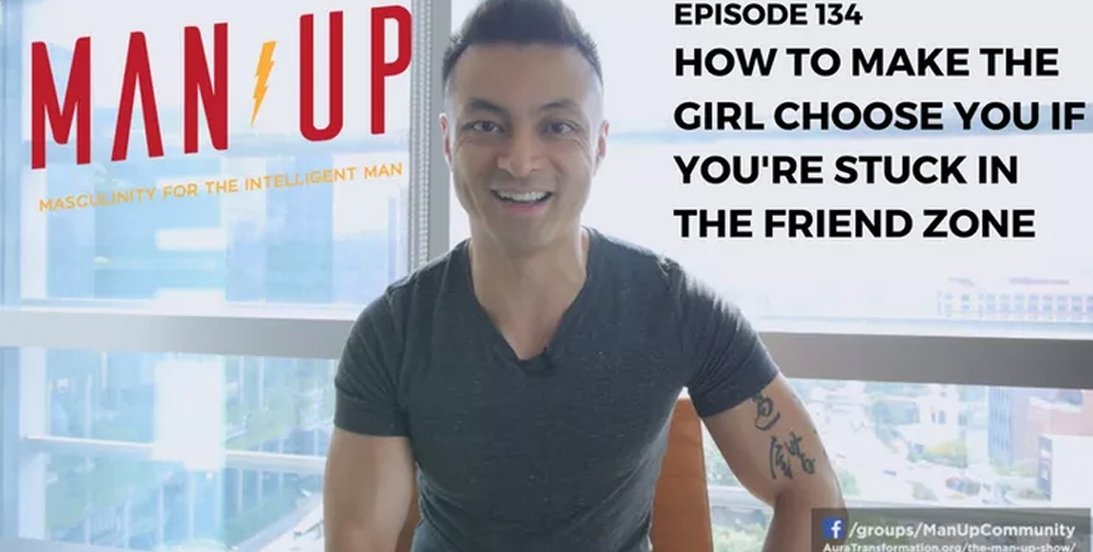 """The Man Up Show"" Ep.134 – How To Make The Girl Choose You If You're Stuck In The Friend Zone"