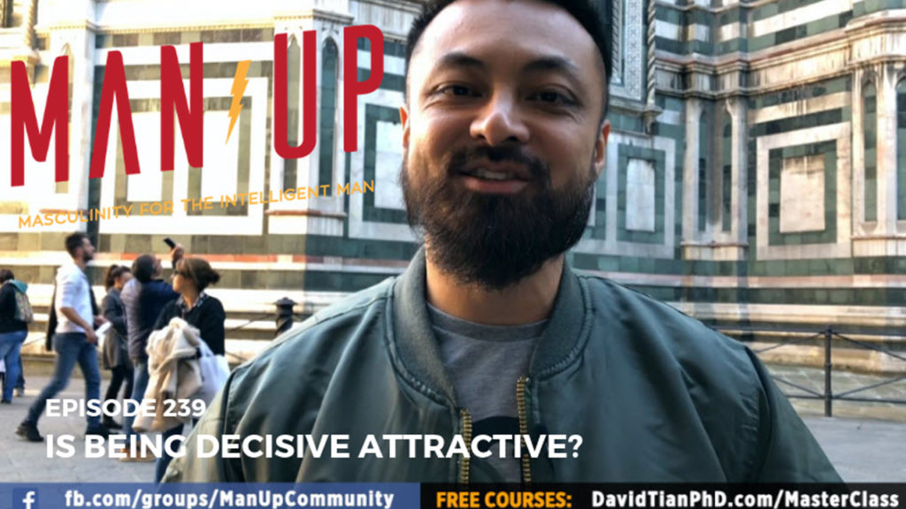 """The Man Up Show"" Ep.239 – Is Being Decisive Attractive?"