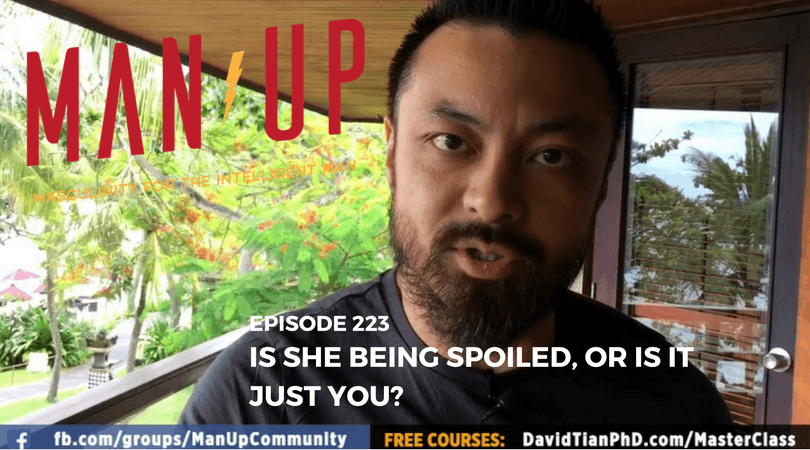 """The Man Up Show"" Ep.223 – Is She Being Spoiled, Or Is It Just You?"