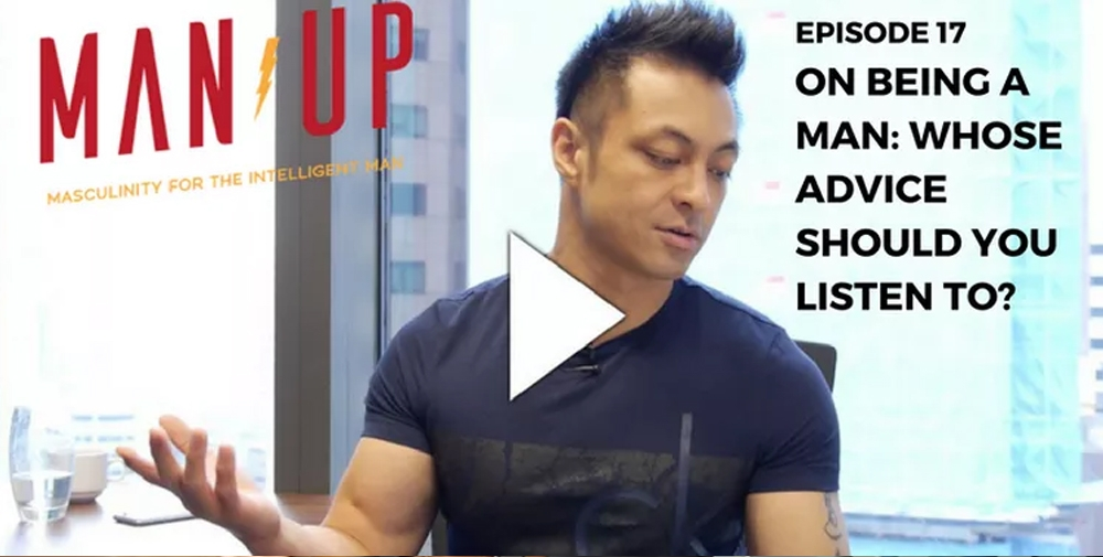 """The Man Up Show"" Ep.17 – On Being A Man: Whose Advice Should You Listen To?"
