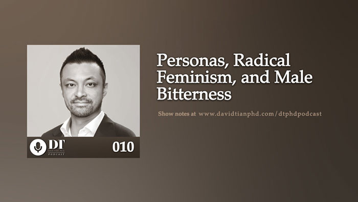 David Tian Responds to Hater: Personas, Radical Feminism, & Men's Anger | DTPHD Podcast 10