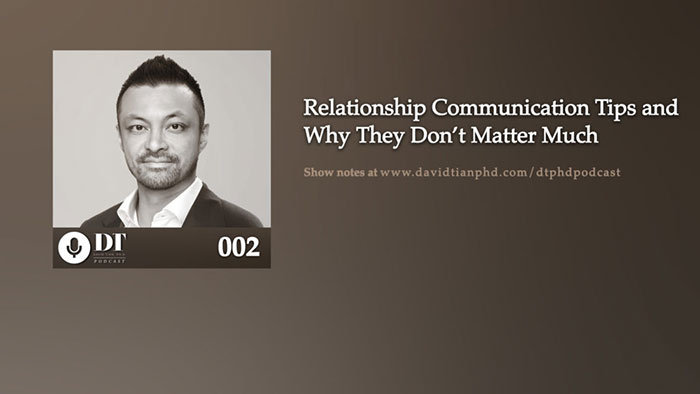 Relationship Communication Tips And Why They Don't Matter Much | DTPHD Podcast 2