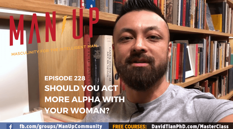 """The Man Up Show"" Ep.228 – Should You Act More Alpha With Your Woman?"