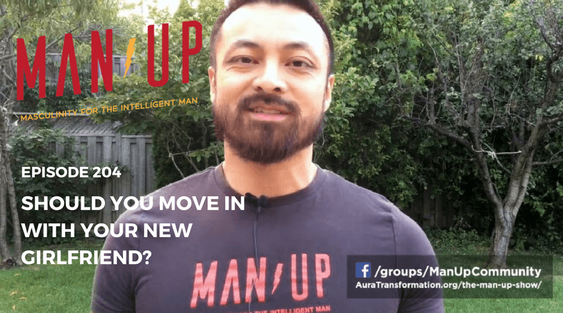 """The Man Up Show"" Ep.204 – Should You Move In With Your New Girlfriend?"