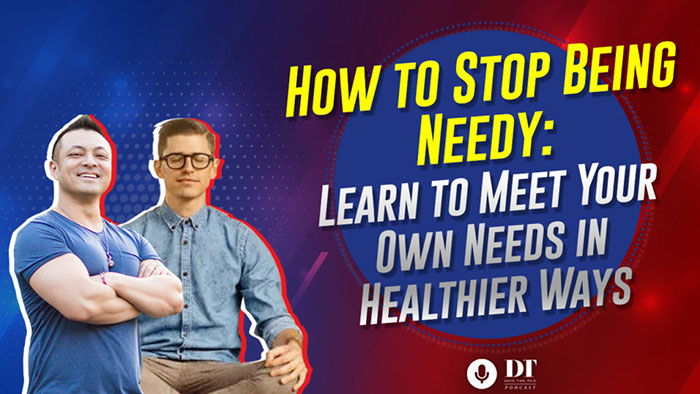 Stop Being Needy in Life: How to Meet Your Own Needs for Connection in Healthier Ways | DTPHD Podcast 31