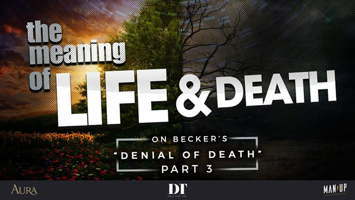 "The Meaning of Life & Death 3: On Becker's ""Denial of Death"" (Pt. 3)"