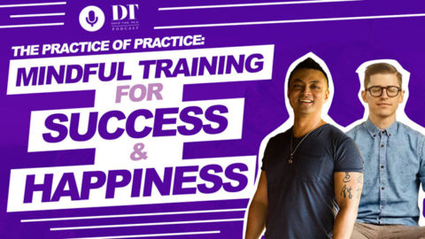 The Practice of Practice: Mindful Training for Success & Happiness w/ Stefan Ravalli   DTPHD Ep. 27