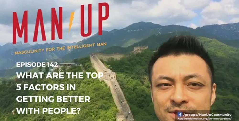 """""""The Man Up Show"""" Ep.142 – What Are The Top 5 Factors In Getting Better With People?"""
