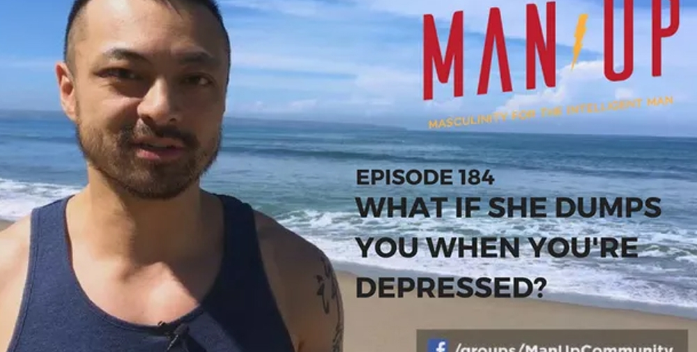"""""""The Man Up Show"""" Ep.184 – What If She Dumps You When You're Depressed?"""