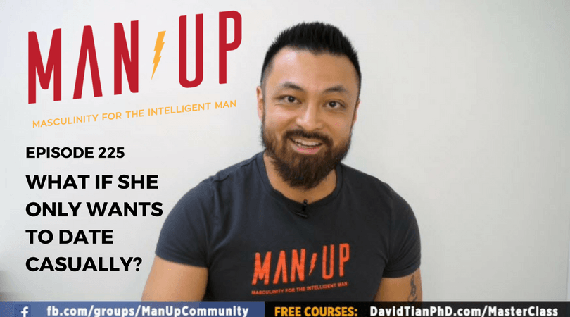 """The Man Up Show"" Ep.225 – What If She Only Wants To Date Casually?"