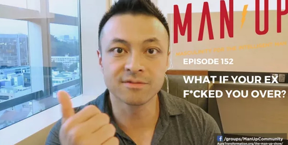 """The Man Up Show"" Ep.152 – What If Your Ex F*cked You Over?"
