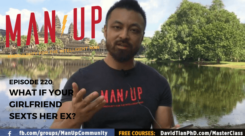 """The Man Up Show"" Ep.220 – What If Your Girlfriend Sexts Her Ex?"