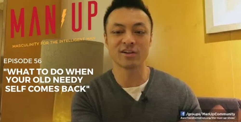 """The Man Up Show"" Ep.56 – What Should You Do, When Your Old Needy Self Starts Coming?"